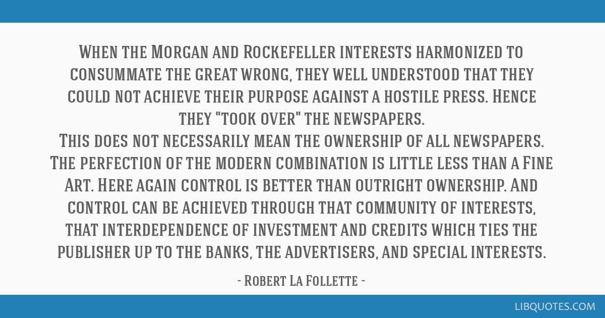 When the Morgan and Rockefeller interests harmonized to consummate the great wrong, they well understood that they could not achieve their purpose...