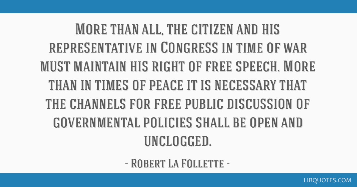 More than all, the citizen and his representative in Congress in time of war must maintain his right of free speech. More than in times of peace it...