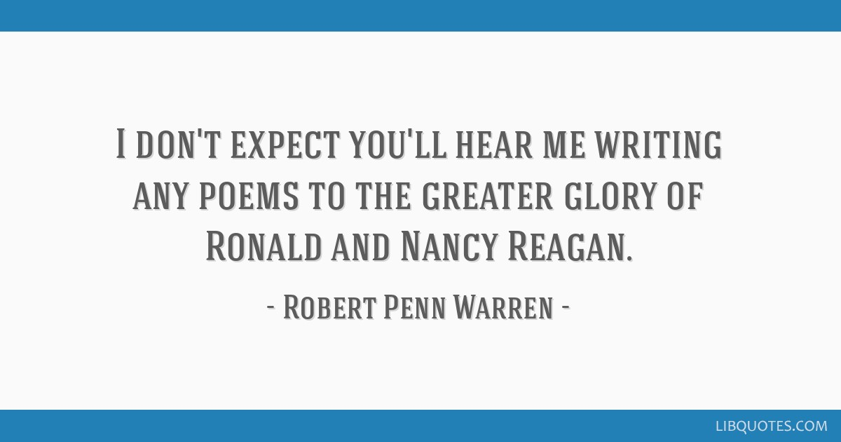 I don't expect you'll hear me writing any poems to the greater glory of Ronald and Nancy Reagan.