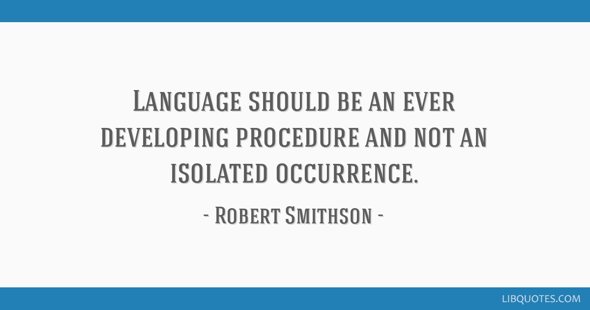 Language should be an ever developing procedure and not an isolated occurrence.