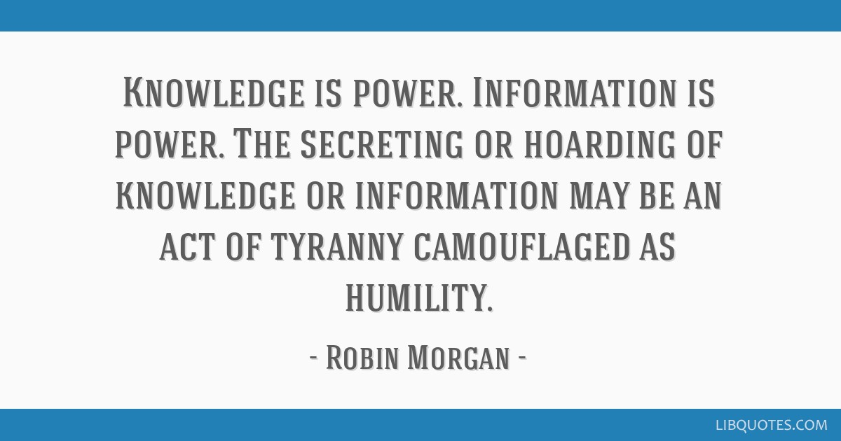 Knowledge Is Power Information Is Power The Secreting Or Hoarding