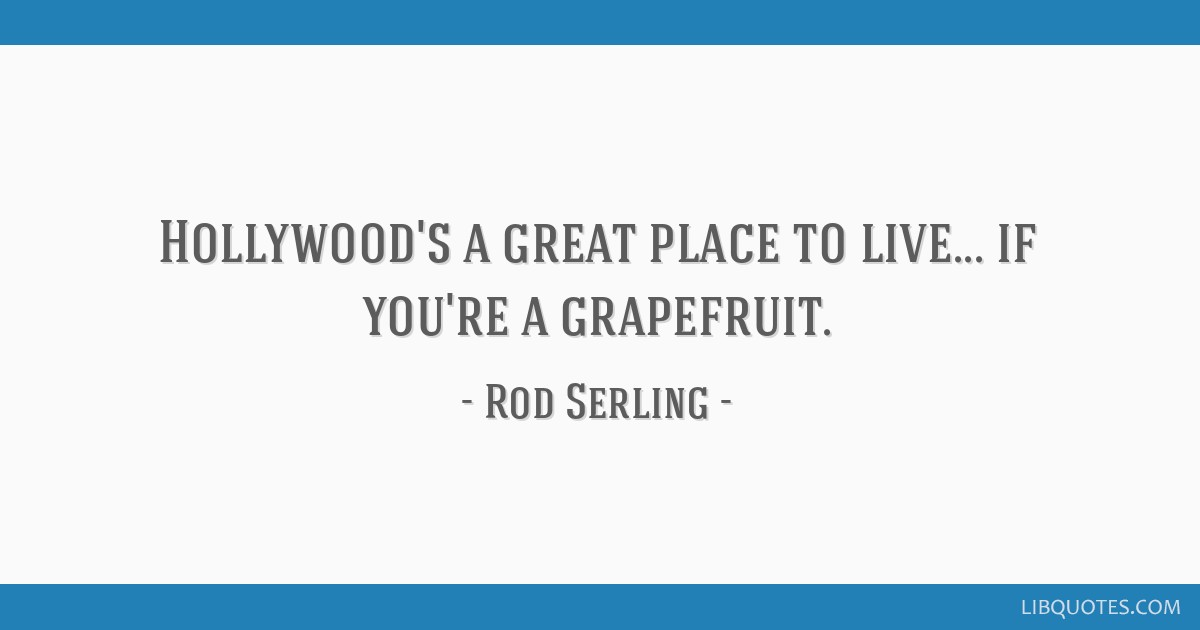 Hollywood's a great place to live... if you're a grapefruit.
