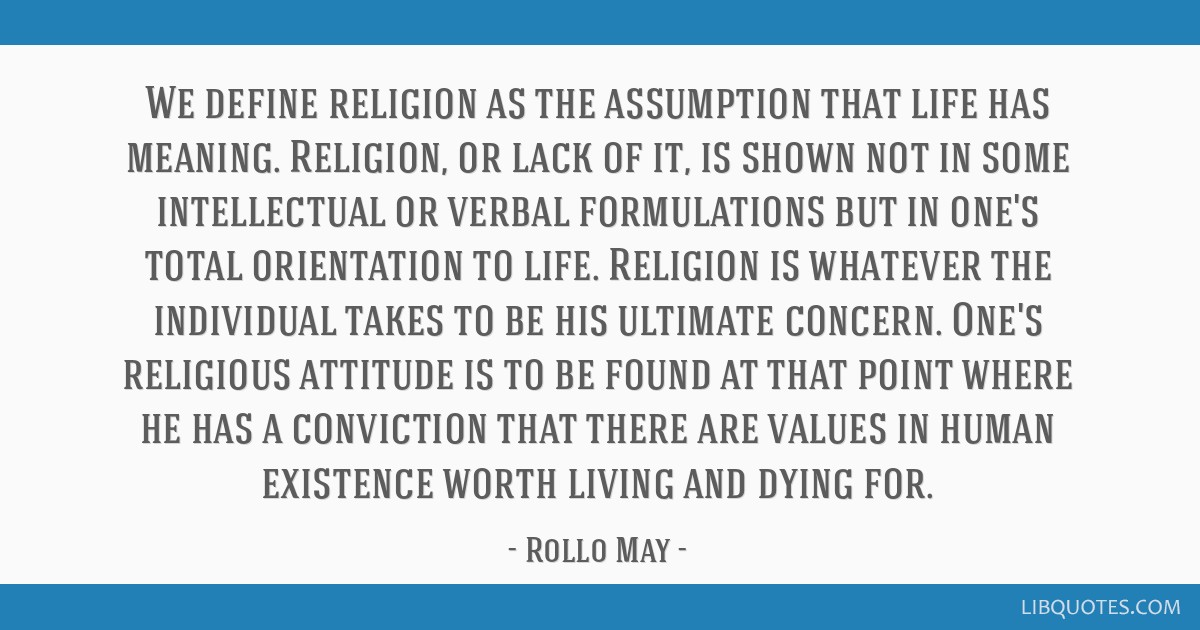 We Define Religion As The Assumption That Life Has Meaning Religion