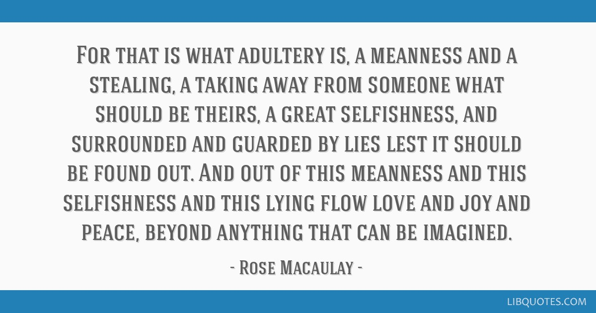 For that is what adultery is, a meanness and a stealing, a taking away from someone what should be theirs, a great selfishness, and surrounded and...