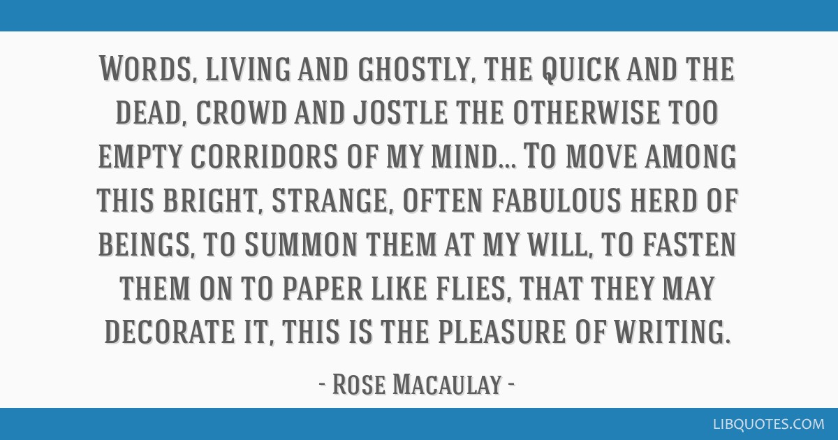 Words, living and ghostly, the quick and the dead, crowd and jostle the otherwise too empty corridors of my mind... To move among this bright,...