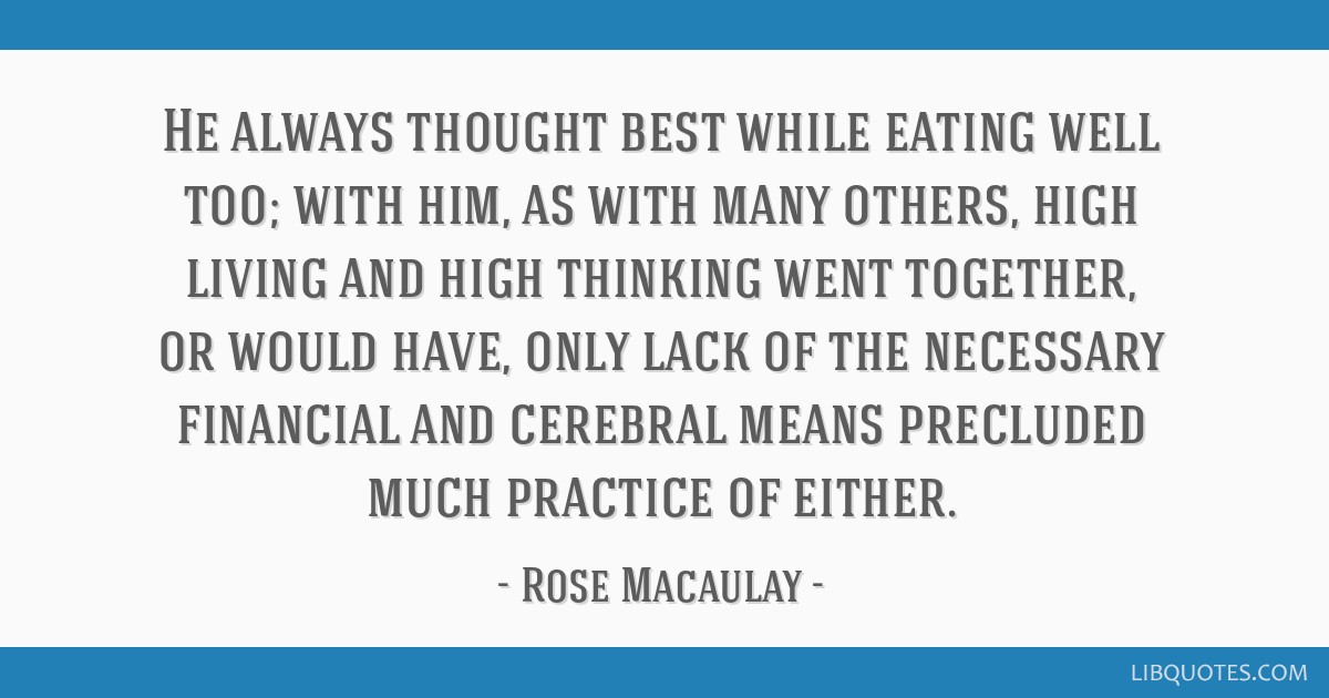 He always thought best while eating well too; with him, as with many others, high living and high thinking went together, or would have, only lack of ...