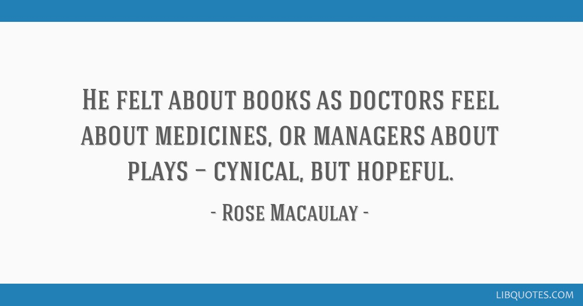 He felt about books as doctors feel about medicines, or managers about plays — cynical, but hopeful.