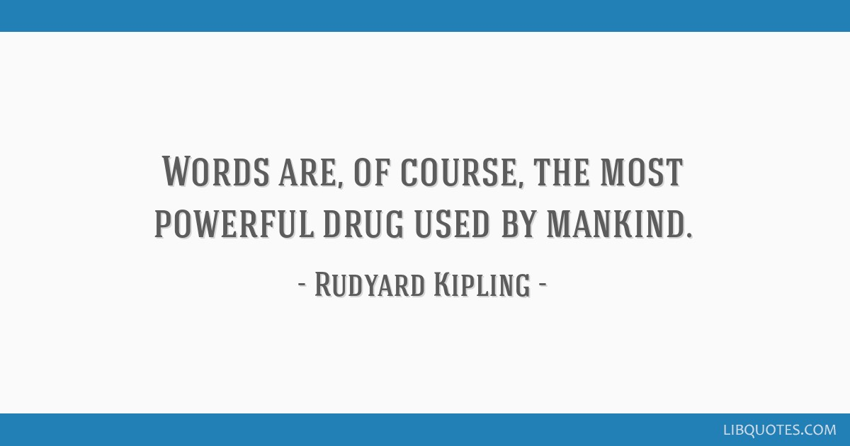 Words are, of course, the most powerful drug used by mankind.