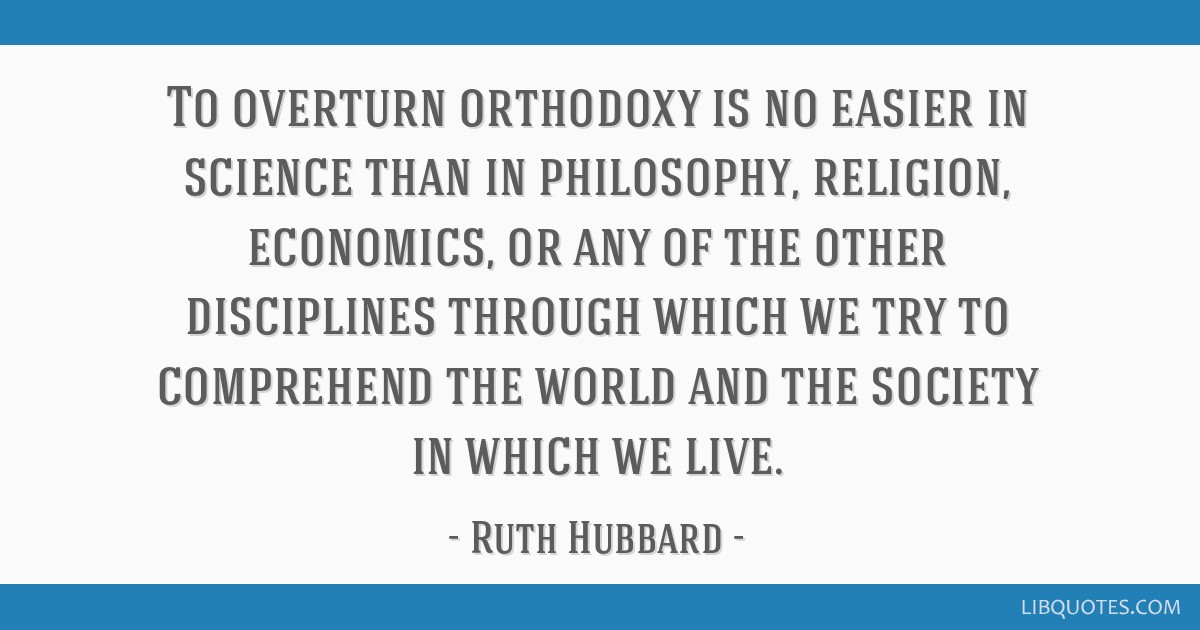 To overturn orthodoxy is no easier in science than in philosophy, religion, economics, or any of the other disciplines through which we try to...