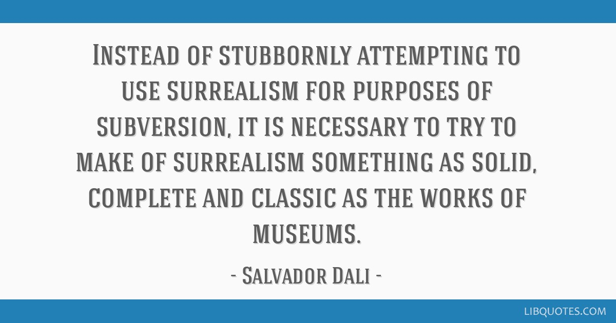 Instead of stubbornly attempting to use surrealism for purposes of subversion, it is necessary to try to make of surrealism something as solid,...