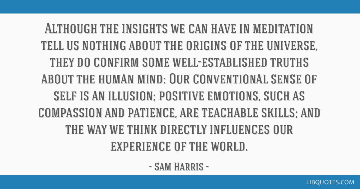 Although the insights we can have in meditation tell us nothing about the origins of the universe, they do confirm some well-established truths about ...
