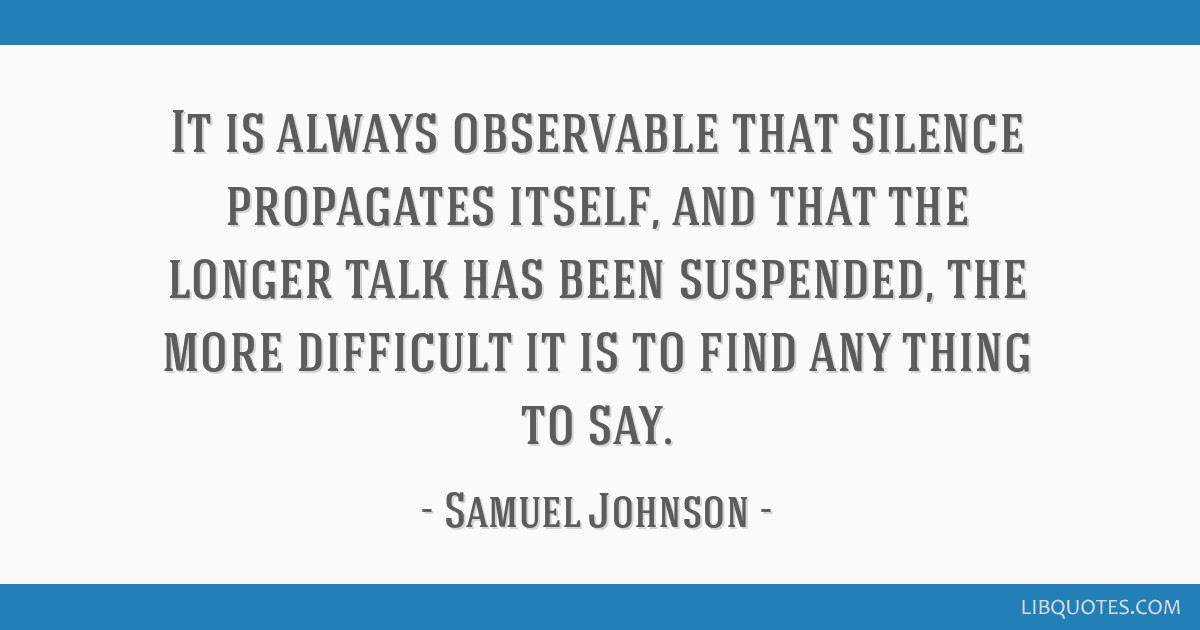 It is always observable that silence propagates itself, and that the longer talk has been suspended, the more difficult it is to find any thing to...