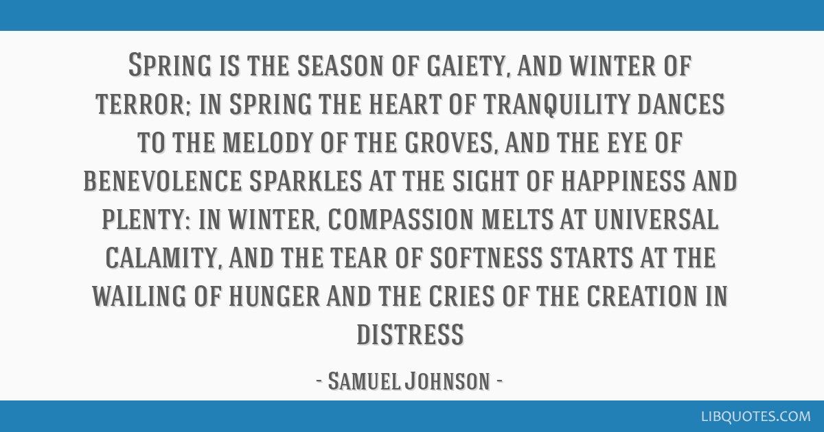 Spring is the season of gaiety, and winter of terror; in spring the heart of tranquility dances to the melody of the groves, and the eye of...