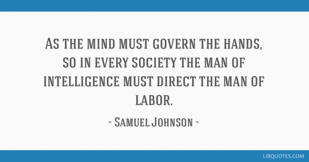 As the mind must govern the hands, so in every society the man of intelligence must direct the man of labor.