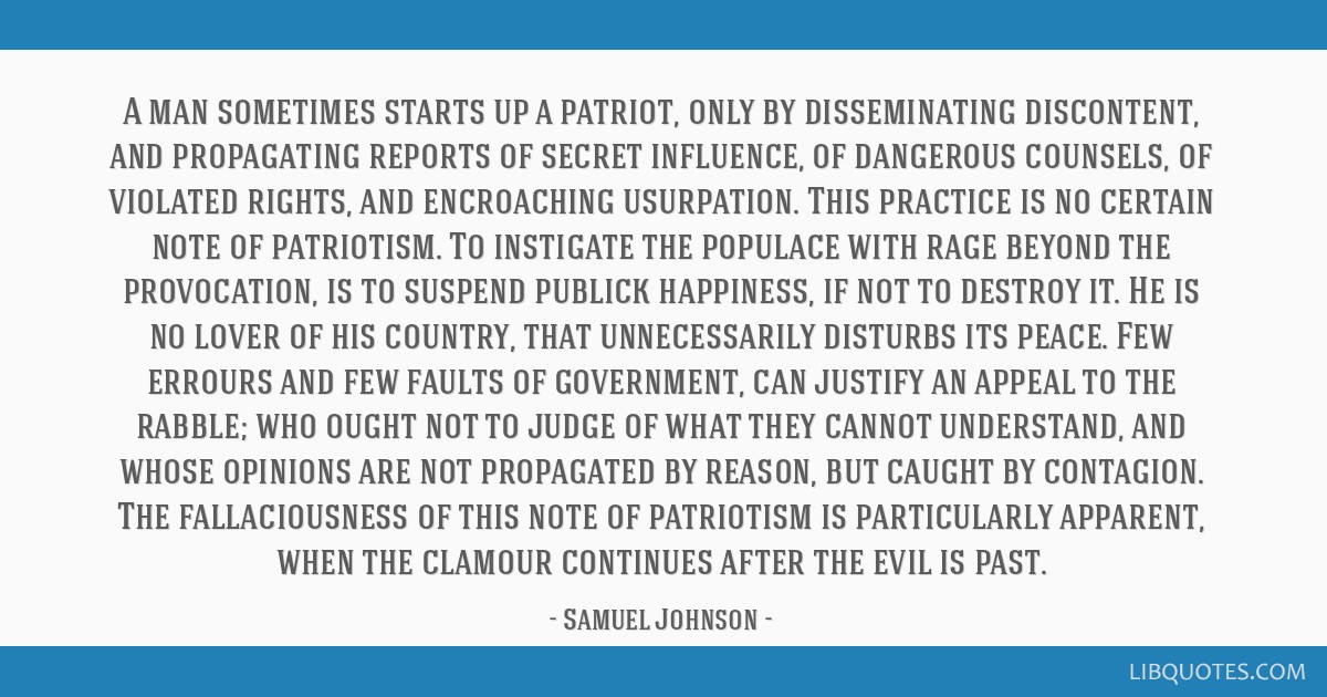 A man sometimes starts up a patriot, only by disseminating discontent, and propagating reports of secret influence, of dangerous counsels, of...