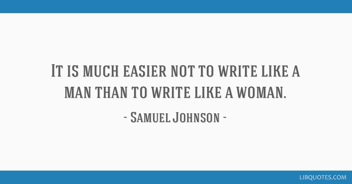 It is much easier not to write like a man than to write like a woman.