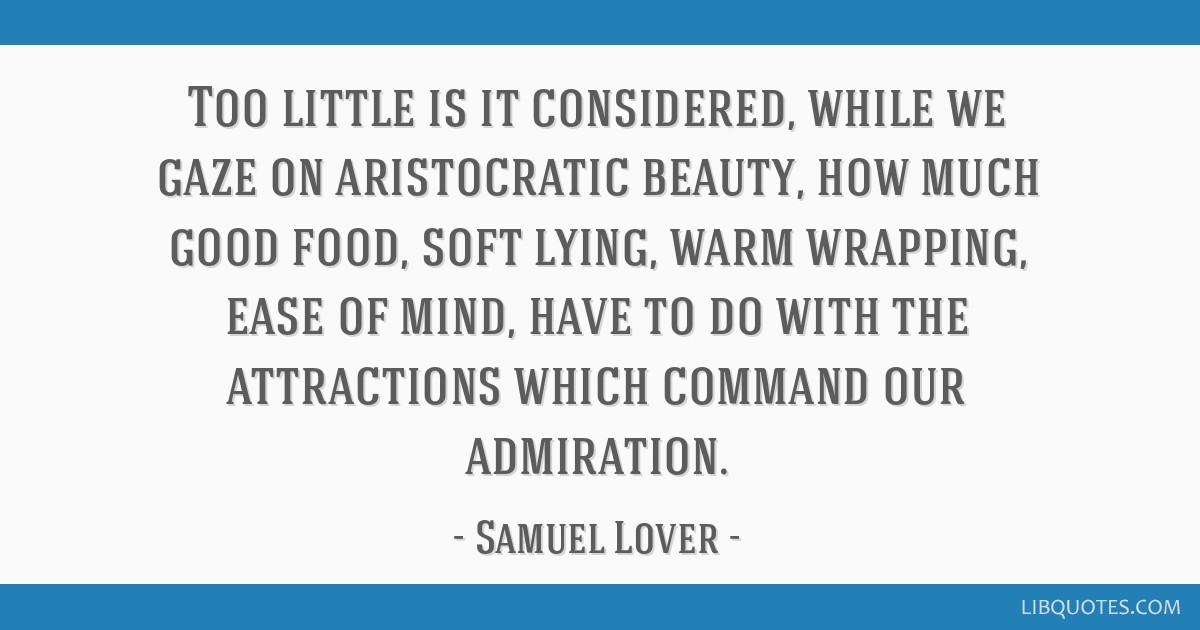 Too little is it considered, while we gaze on aristocratic beauty, how much good food, soft lying, warm wrapping, ease of mind, have to do with the...