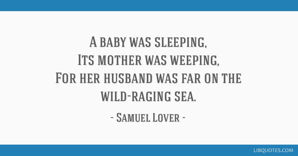 A baby was sleeping, Its mother was weeping, For her husband was far on the wild-raging sea.