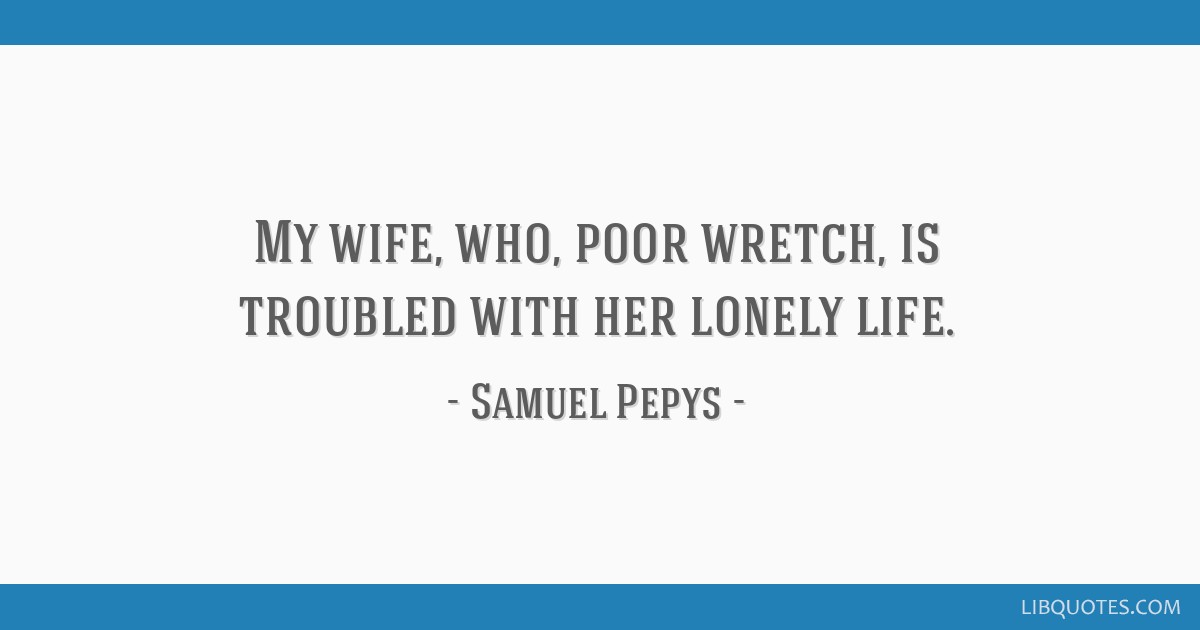 My Wife Who Poor Wretch Is Troubled With Her Lonely Life