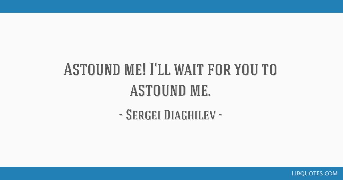 Astound Me Ill Wait For You To Astound Me