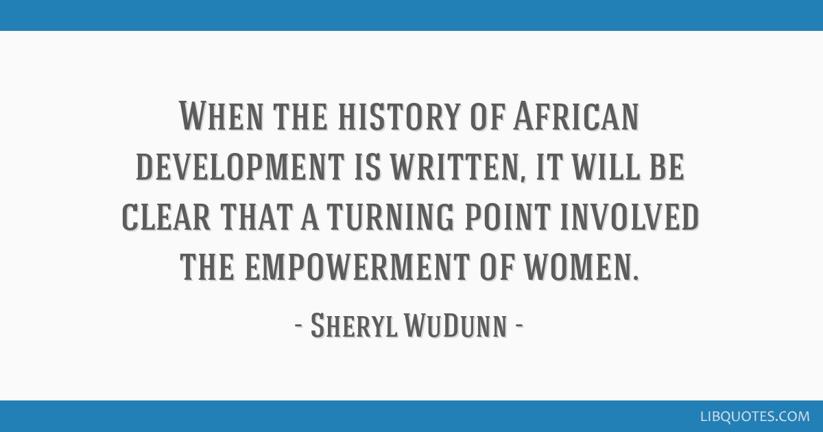When the history of African development is written, it will be clear that a turning point involved the empowerment of women.