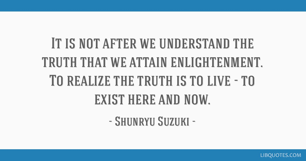 It Is Not After We Understand The Truth That We Attain Enlightenment