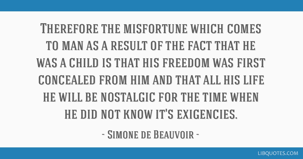 Therefore the misfortune which comes to man as a result of the fact that he was a child is that his freedom was first concealed from him and that all ...