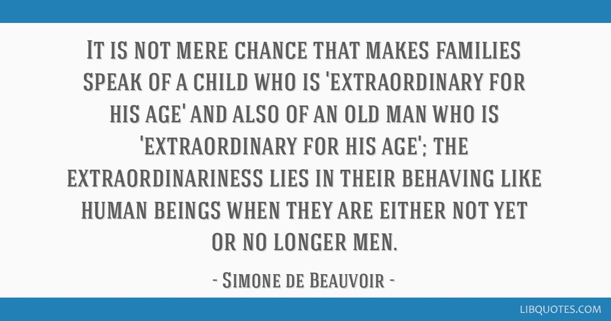 It is not mere chance that makes families speak of a child who is 'extraordinary for his age' and also of an old man who is 'extraordinary for his...
