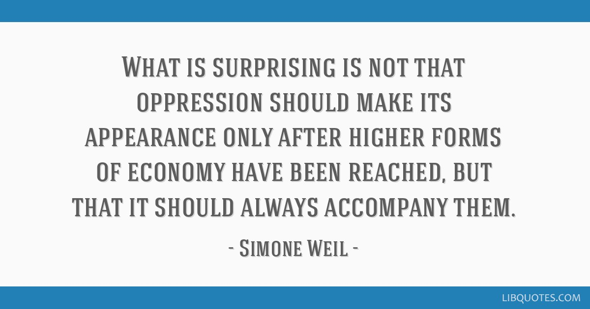 What is surprising is not that oppression should make its appearance only after higher forms of economy have been reached, but that it should always...