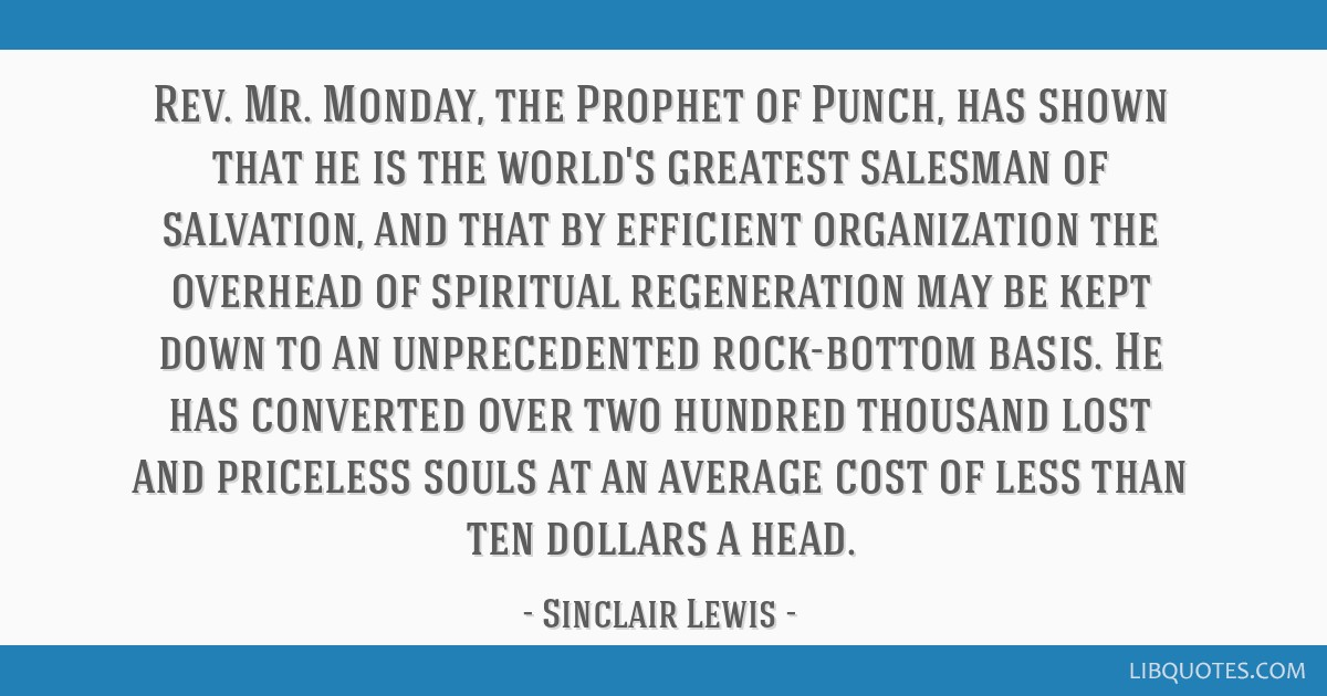 Rev. Mr. Monday, the Prophet of Punch, has shown that he is the world's greatest salesman of salvation, and that by efficient organization the...