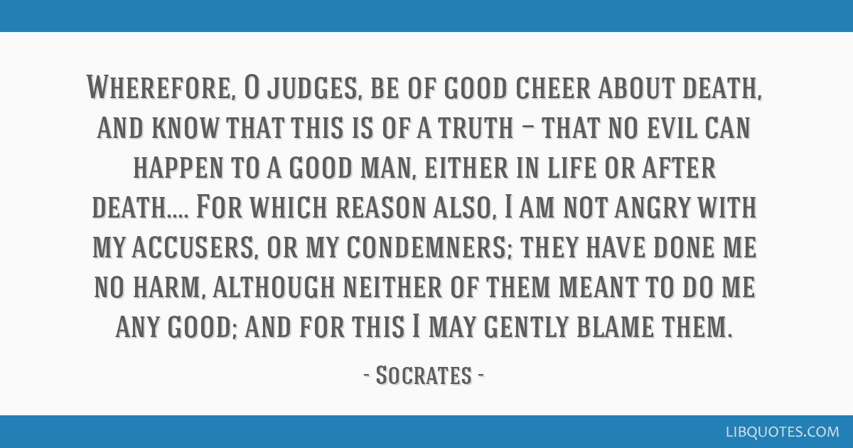 Wherefore O Judges Be Of Good Cheer About Death And Know That