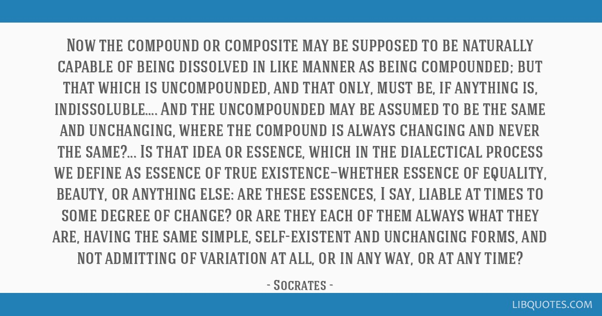 Now the compound or composite may be supposed to be naturally capable of being dissolved in like manner as being compounded; but that which is...