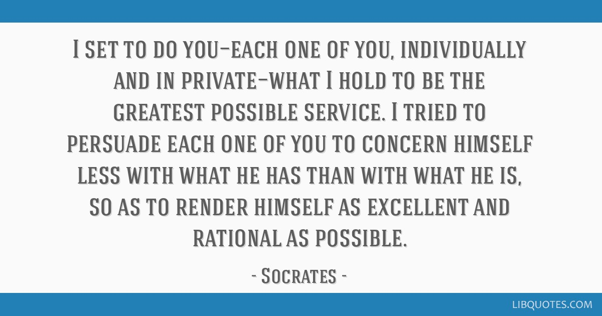 I set to do you—each one of you, individually and in private—what I hold to be the greatest possible service. I tried to persuade each one of you ...