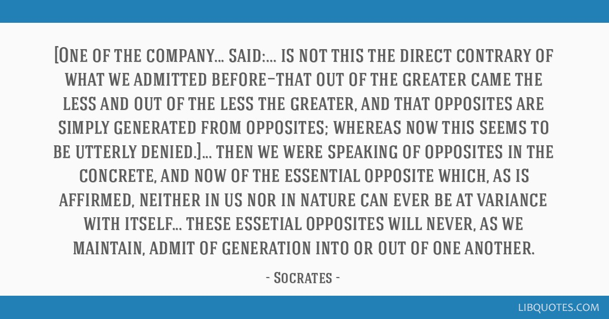 [One of the company... said:... is not this the direct contrary of what we admitted before—that out of the greater came the less and out of the...