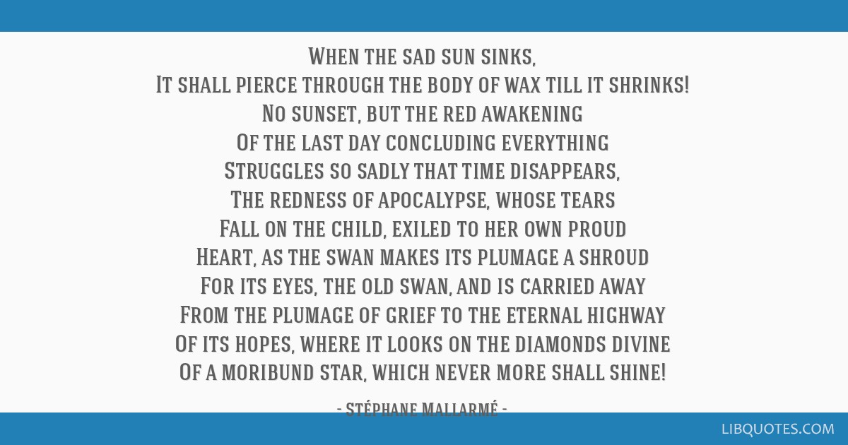 When the sad sun sinks, It shall pierce through the body of wax till it shrinks! No sunset, but the red awakening Of the last day concluding...