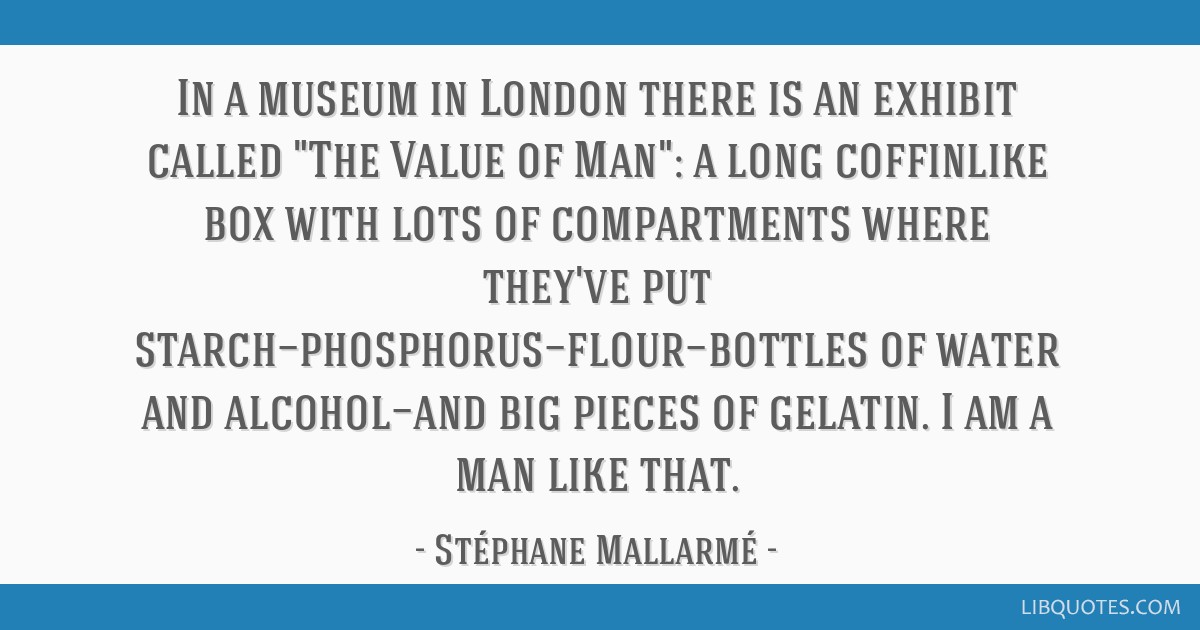 In a museum in London there is an exhibit called The Value of Man: a long coffinlike box with lots of compartments where they've put...