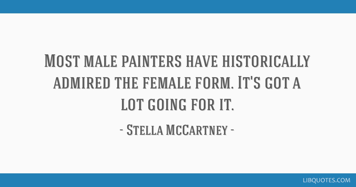 Most male painters have historically admired the female form. It's got a lot going for it.