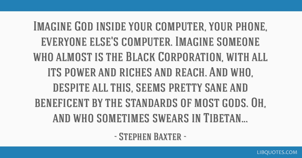 Imagine God inside your computer, your phone, everyone else's computer. Imagine someone who almost is the Black Corporation, with all its power and...
