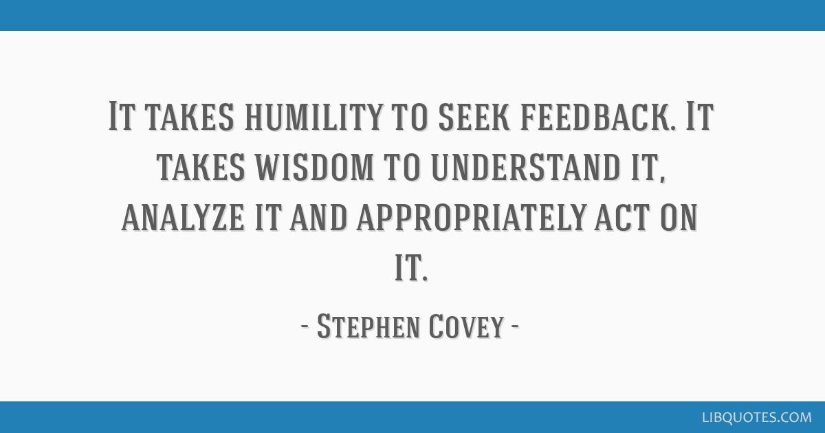 It Takes Humility To Seek Feedback It Takes Wisdom To Understand It