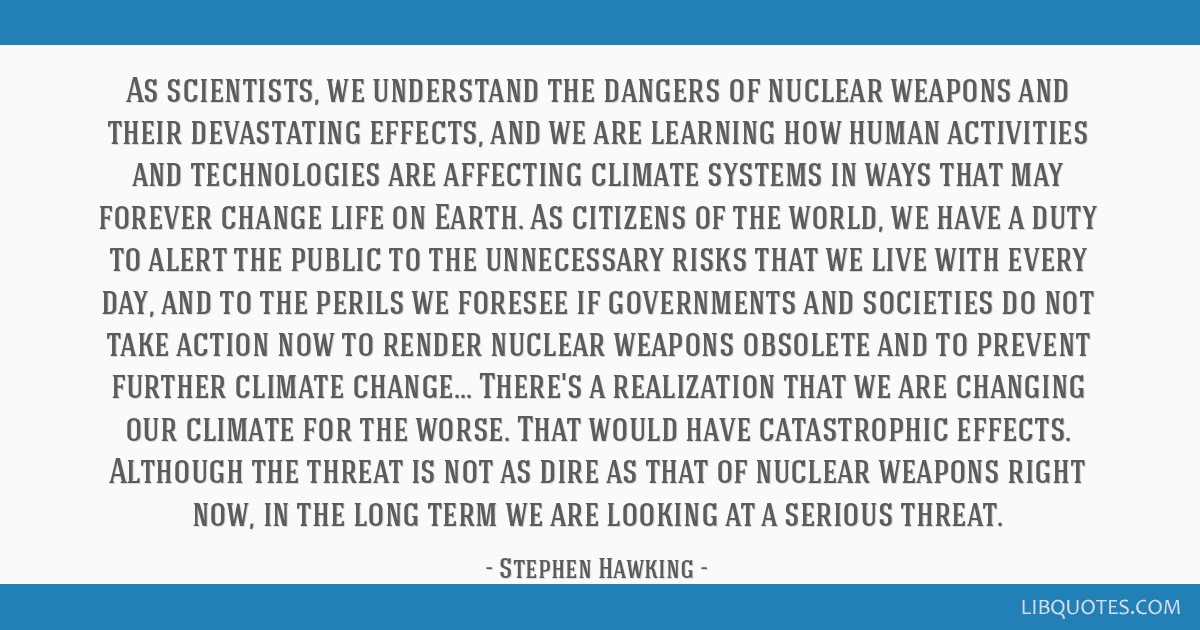 As scientists, we understand the dangers of nuclear weapons and their devastating effects, and we are learning how human activities and technologies...