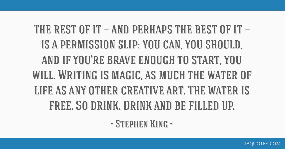 The rest of it — and perhaps the best of it — is a permission slip: you can, you should, and if you're brave enough to start, you will. Writing...