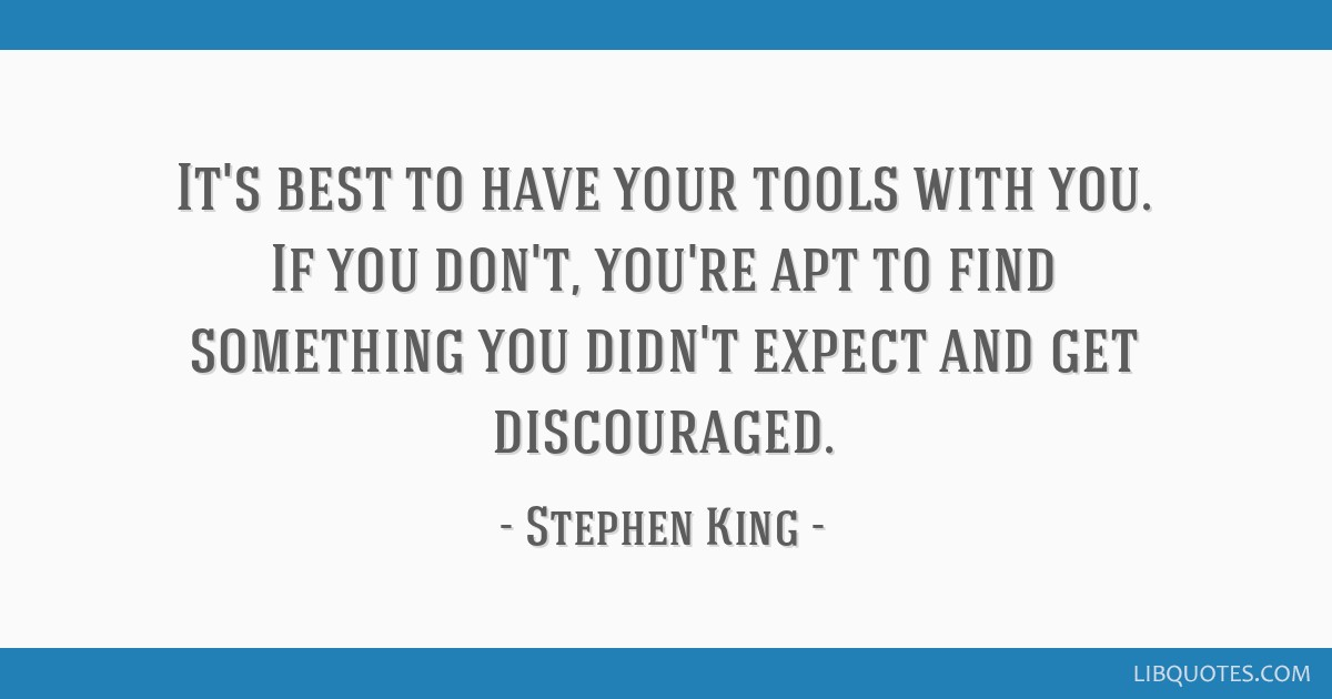It's best to have your tools with you. If you don't, you're apt to find something you didn't expect and get discouraged.