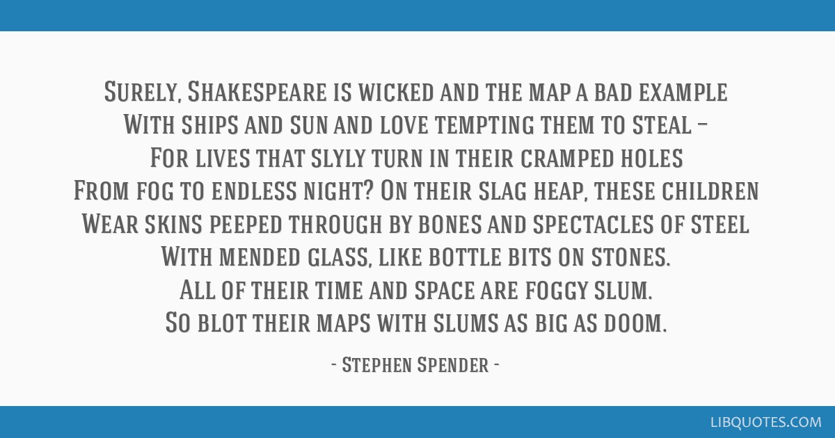 Surely, Shakespeare is wicked and the map a bad example With ships and sun and love tempting them to steal — For lives that slyly turn in their...