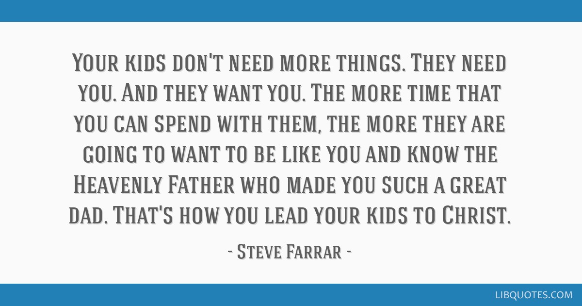 Your Kids Dont Need More Things They Need You And They Want You