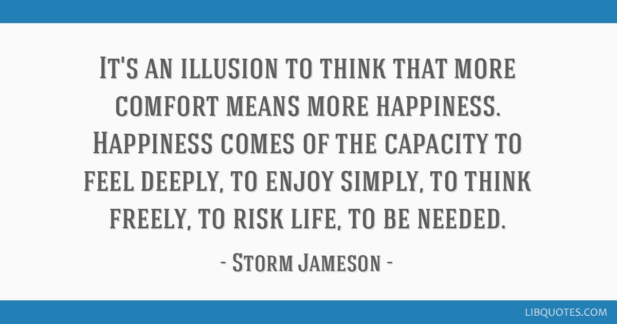 Its An Illusion To Think That More Comfort Means More Happiness