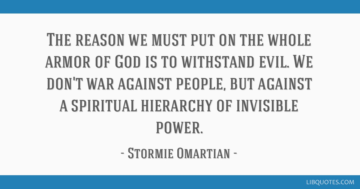 The reason we must put on the whole armor of God is to withstand evil. We don't war against people, but against a spiritual hierarchy of invisible...