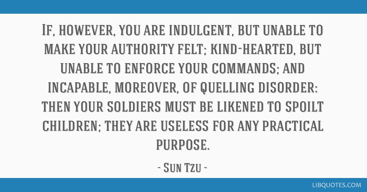 If, however, you are indulgent, but unable to make your authority felt; kind-hearted, but unable to enforce your commands; and incapable, moreover,...