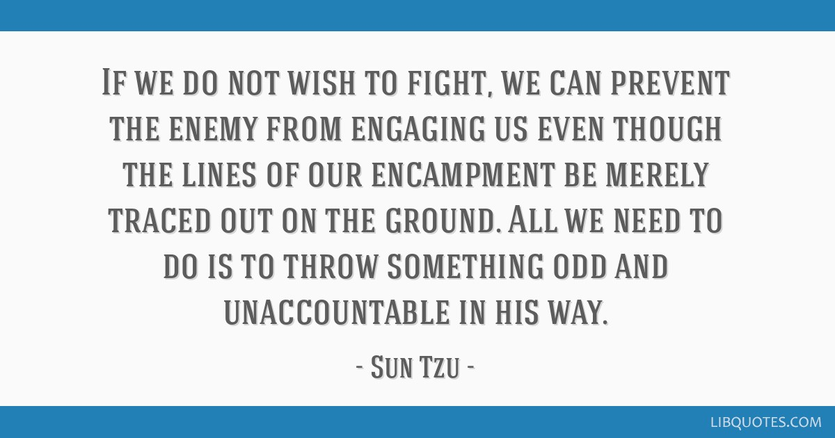 If we do not wish to fight, we can prevent the enemy from ...