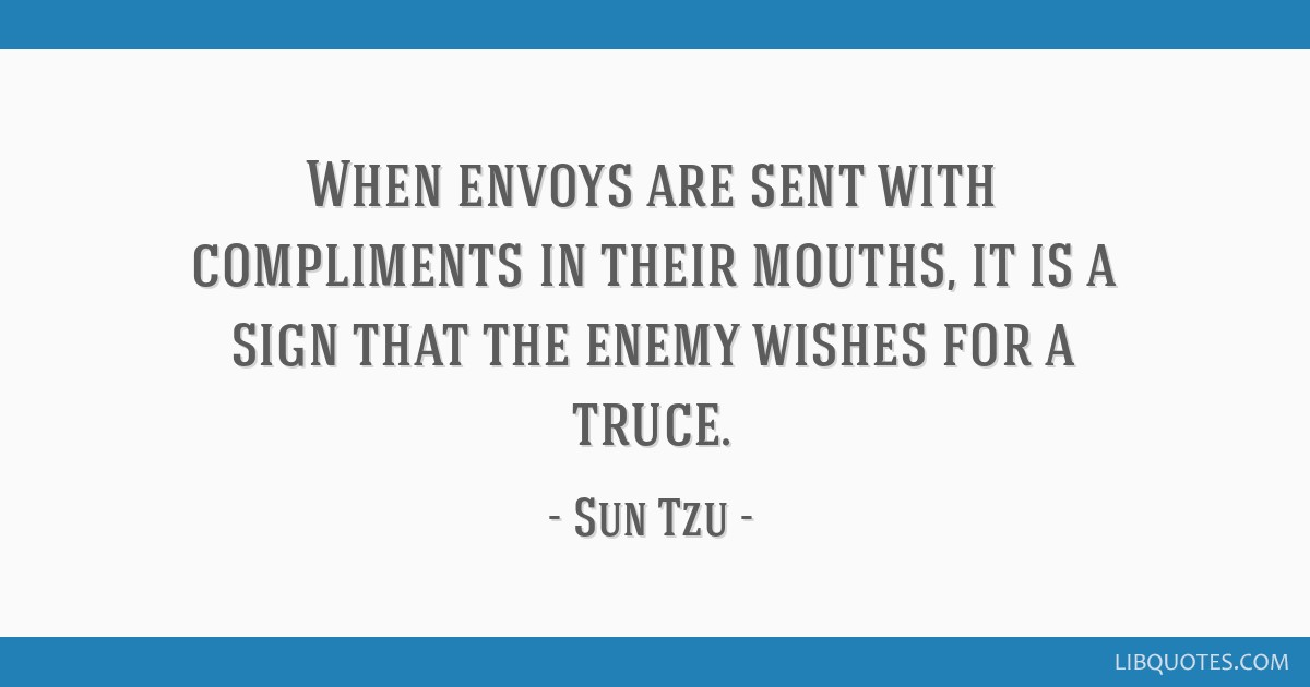 When envoys are sent with compliments in their mouths, it is a sign that the enemy wishes for a truce.