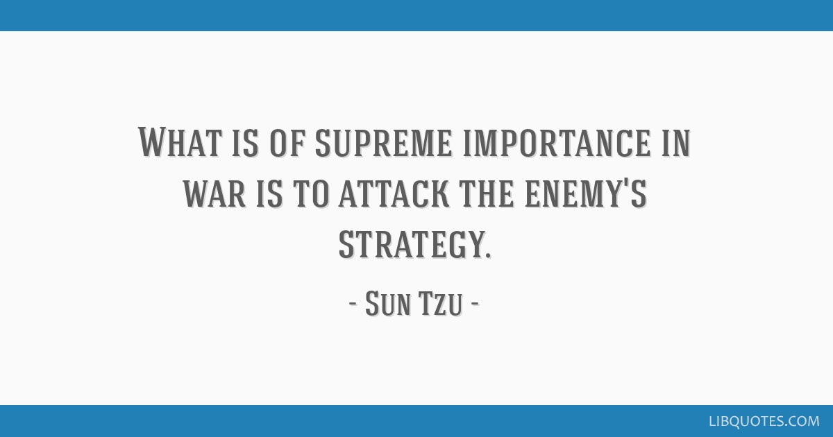 What is of supreme importance in war is to attack the enemy's strategy.